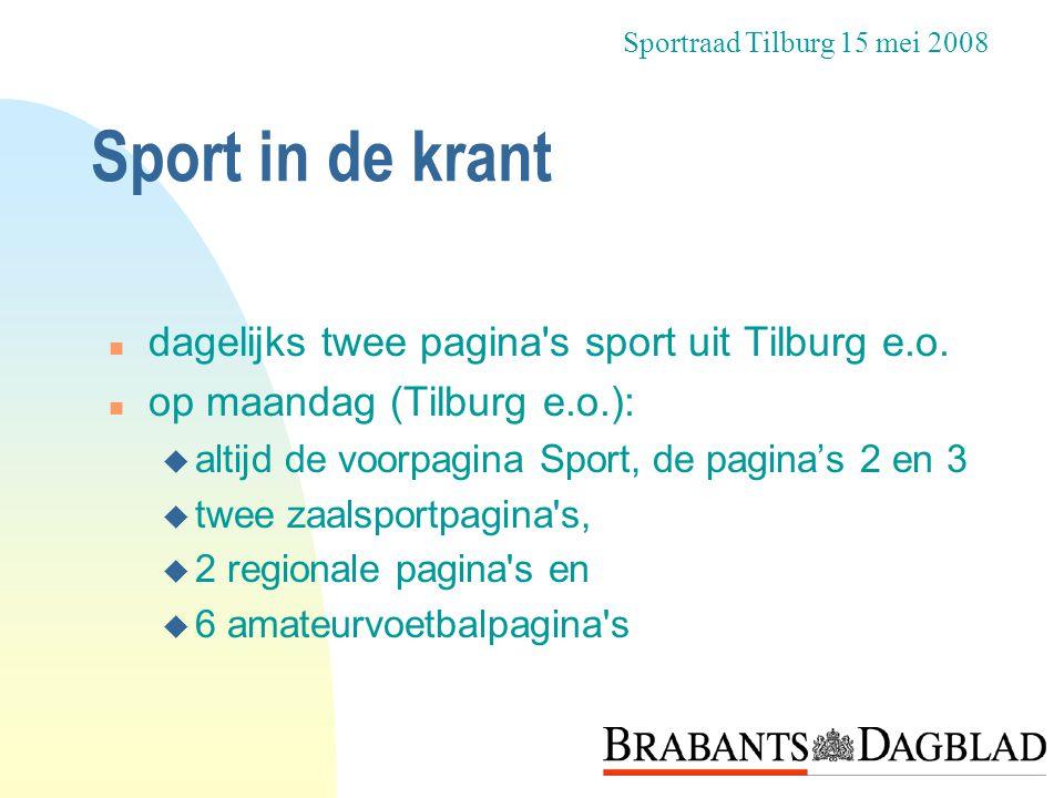 n dagelijks twee pagina's sport uit Tilburg e.o. n op maandag (Tilburg e.o.): u altijd de voorpagina Sport, de pagina's 2 en 3 u twee zaalsportpagina'
