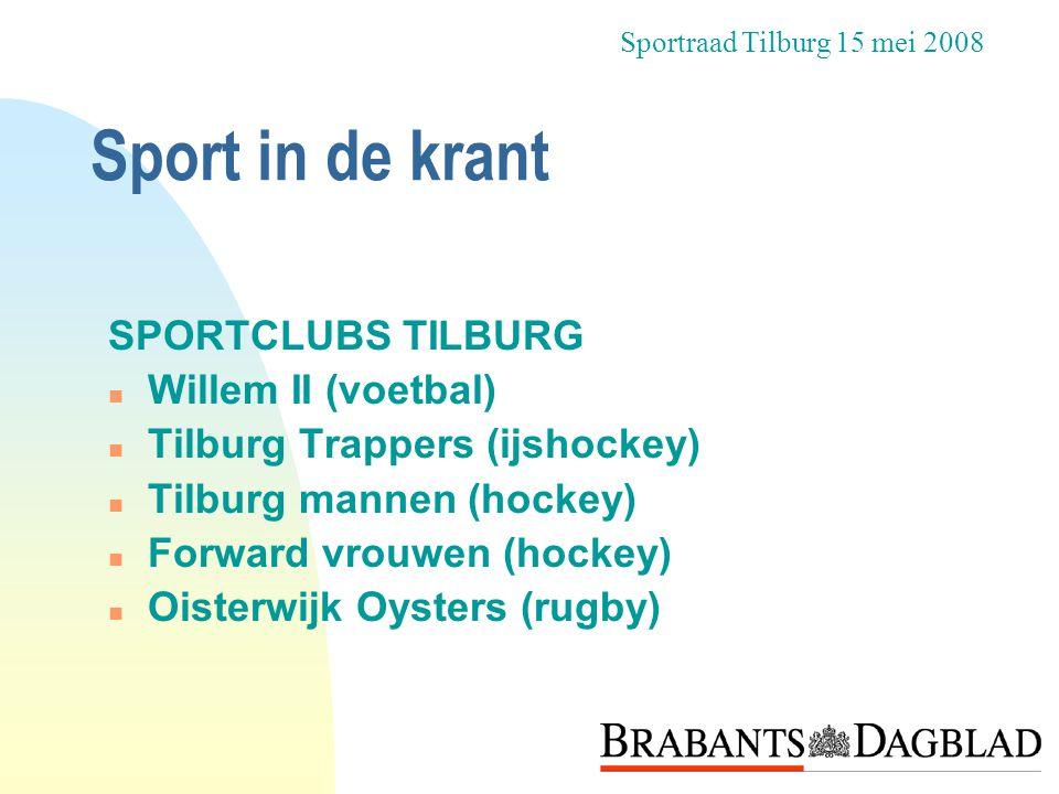 Sport in de krant SPORTCLUBS TILBURG n Willem II (voetbal) n Tilburg Trappers (ijshockey) n Tilburg mannen (hockey) n Forward vrouwen (hockey) n Oiste