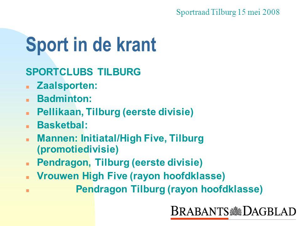 Sport in de krant SPORTCLUBS TILBURG n Zaalsporten: n Badminton: n Pellikaan, Tilburg (eerste divisie) n Basketbal: n Mannen: Initiatal/High Five, Til