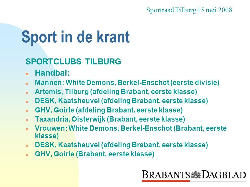 Sport in de krant SPORTCLUBS TILBURG n Handbal: n Mannen: White Demons, Berkel-Enschot (eerste divisie) n Artemis, Tilburg (afdeling Brabant, eerste k