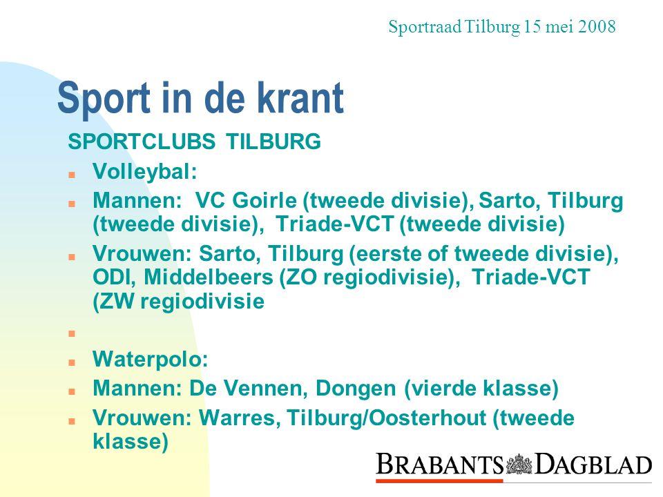 Sport in de krant SPORTCLUBS TILBURG n Volleybal: n Mannen: VC Goirle (tweede divisie), Sarto, Tilburg (tweede divisie), Triade-VCT (tweede divisie) n