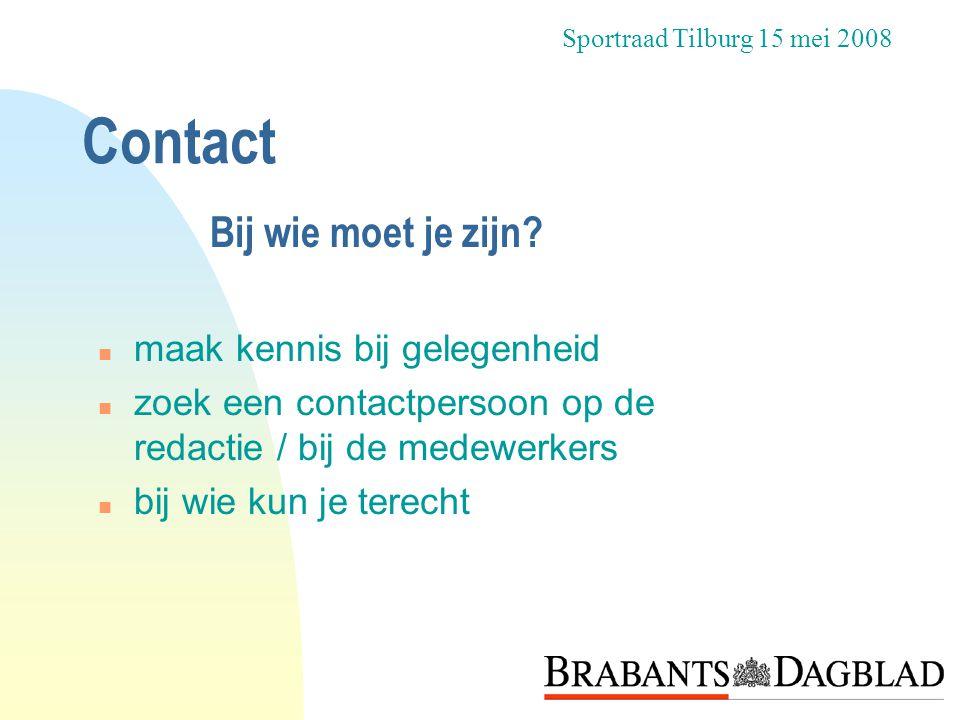 Contact n maak kennis bij gelegenheid n zoek een contactpersoon op de redactie / bij de medewerkers n bij wie kun je terecht Sportraad Tilburg 15 mei