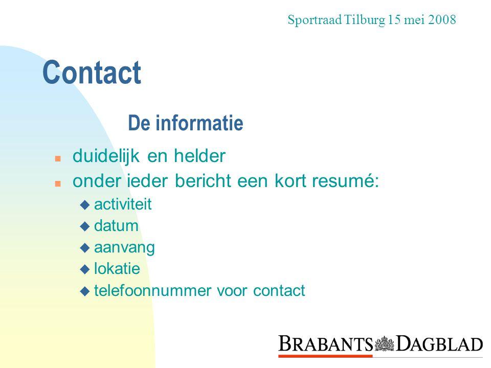Contact n duidelijk en helder n onder ieder bericht een kort resumé: u activiteit u datum u aanvang u lokatie u telefoonnummer voor contact Sportraad
