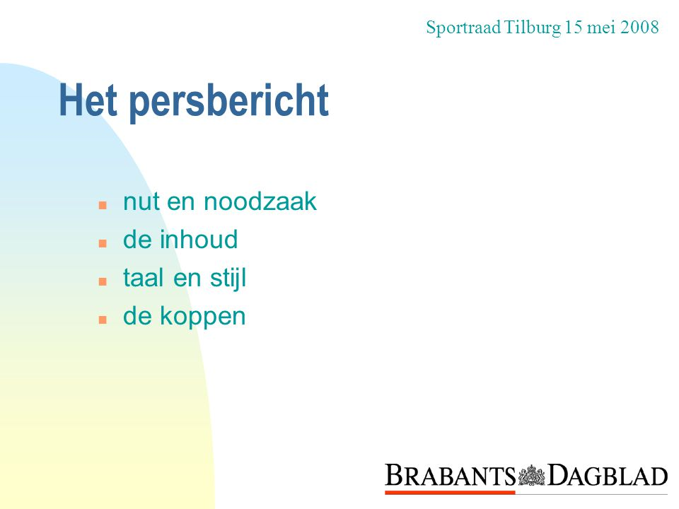 Het persbericht n nut en noodzaak n de inhoud n taal en stijl n de koppen Sportraad Tilburg 15 mei 2008