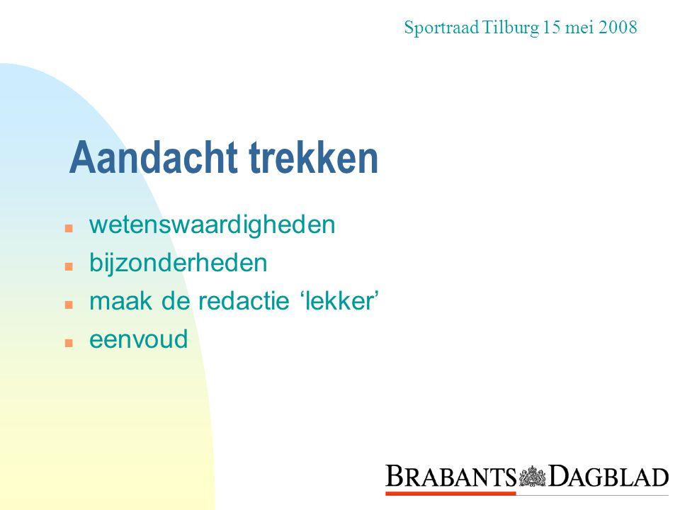 n wetenswaardigheden n bijzonderheden n maak de redactie 'lekker' n eenvoud Sportraad Tilburg 15 mei 2008 Aandacht trekken