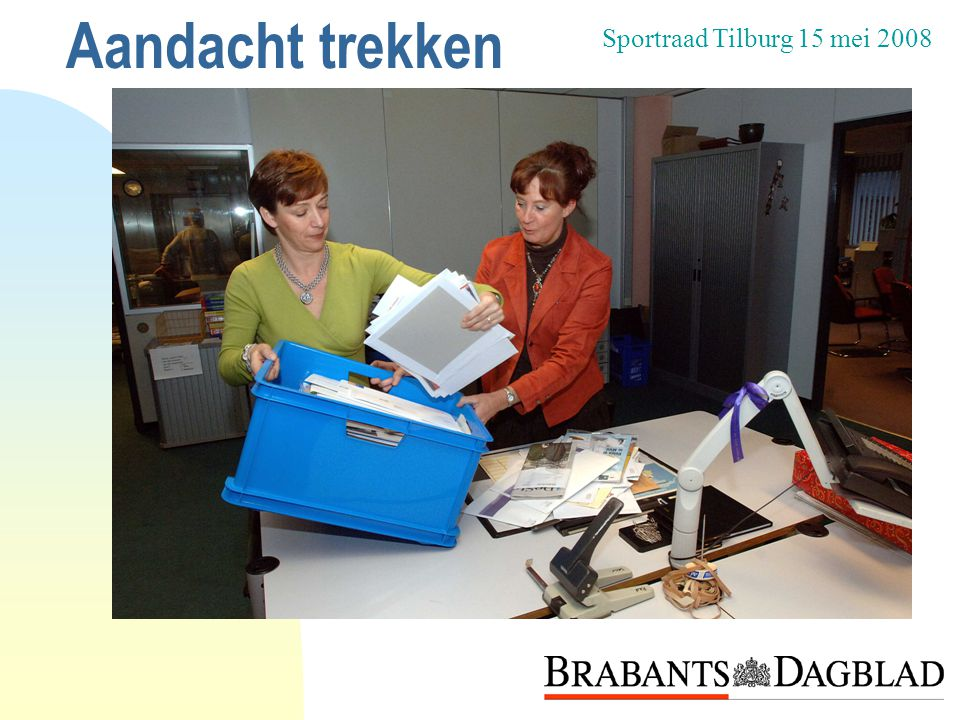 Sportraad Tilburg 15 mei 2008 Aandacht trekken