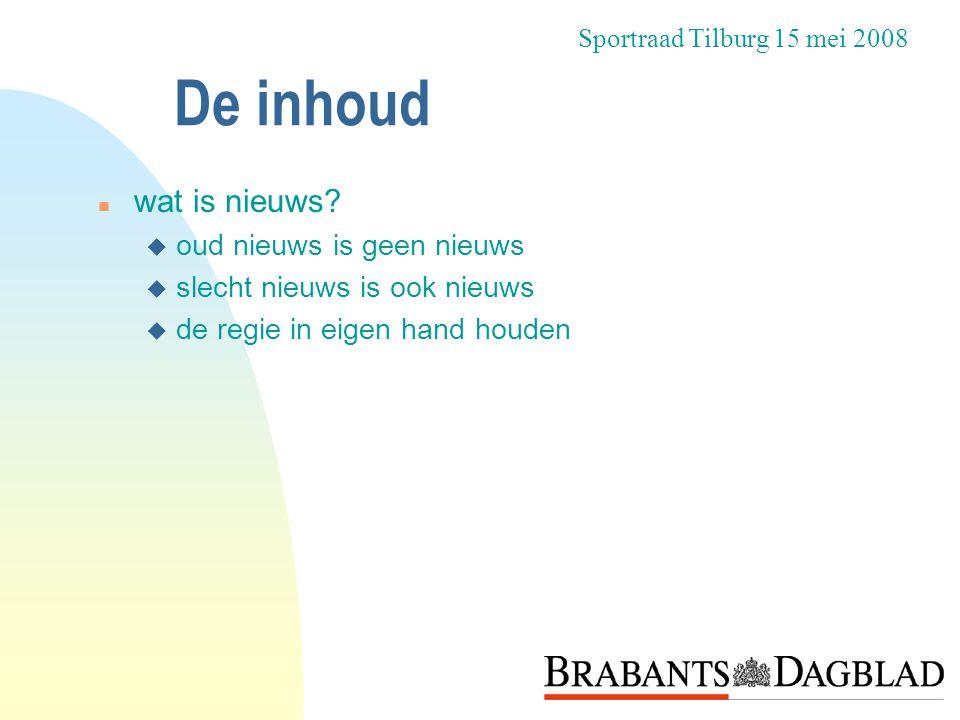 De inhoud n wat is nieuws? u oud nieuws is geen nieuws u slecht nieuws is ook nieuws u de regie in eigen hand houden Sportraad Tilburg 15 mei 2008