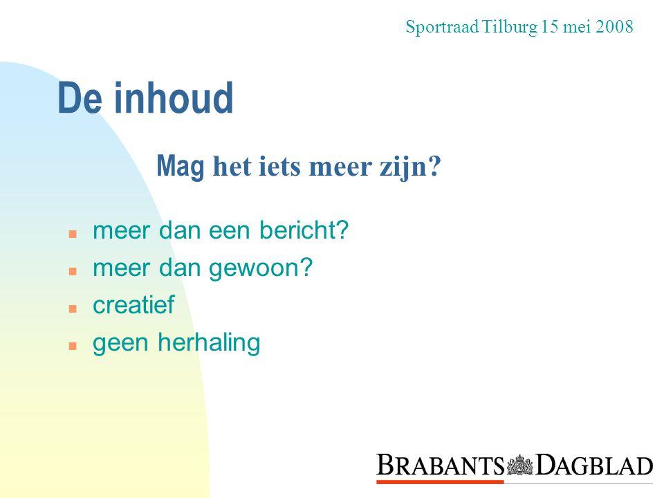De inhoud n meer dan een bericht? n meer dan gewoon? n creatief n geen herhaling Sportraad Tilburg 15 mei 2008 Mag het iets meer zijn?