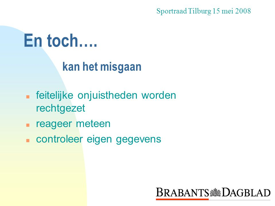 En toch…. n feitelijke onjuistheden worden rechtgezet n reageer meteen n controleer eigen gegevens Sportraad Tilburg 15 mei 2008 kan het misgaan