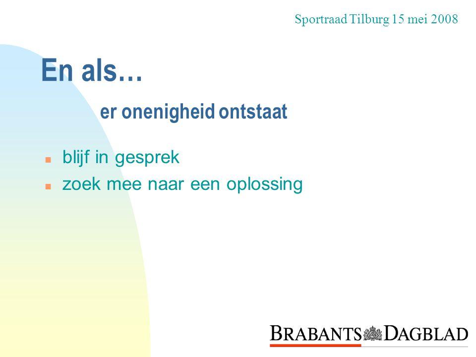 En als… n blijf in gesprek n zoek mee naar een oplossing Sportraad Tilburg 15 mei 2008 er onenigheid ontstaat