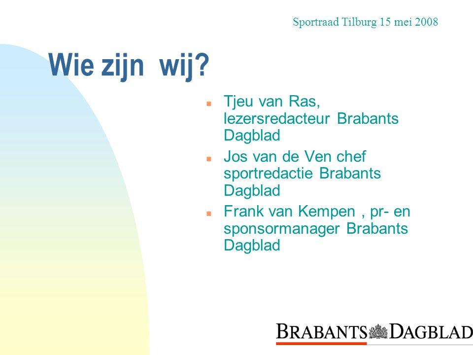 Wie zijn wij? n Tjeu van Ras, lezersredacteur Brabants Dagblad n Jos van de Ven chef sportredactie Brabants Dagblad n Frank van Kempen, pr- en sponsor
