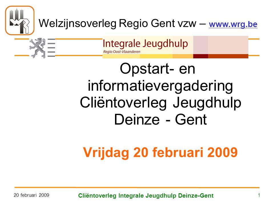 Welzijnsoverleg Regio Gent vzw – www.wrg.be 20 februari 2009 Cliëntoverleg Integrale Jeugdhulp Deinze-Gent 1 Opstart- en informatievergadering Cliëntoverleg Jeugdhulp Deinze - Gent Vrijdag 20 februari 2009