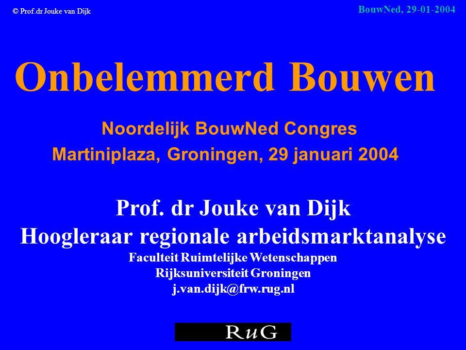 © Prof.dr Jouke van Dijk BouwNed, 29-01-2004 Regio Bouw  Noordelijke economie als aanjager bouw.