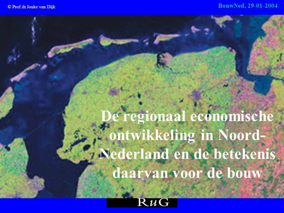 © Prof.dr Jouke van Dijk BouwNed, 29-01-2004 De regionaal economische ontwikkeling in Noord- Nederland en de betekenis daarvan voor de bouw