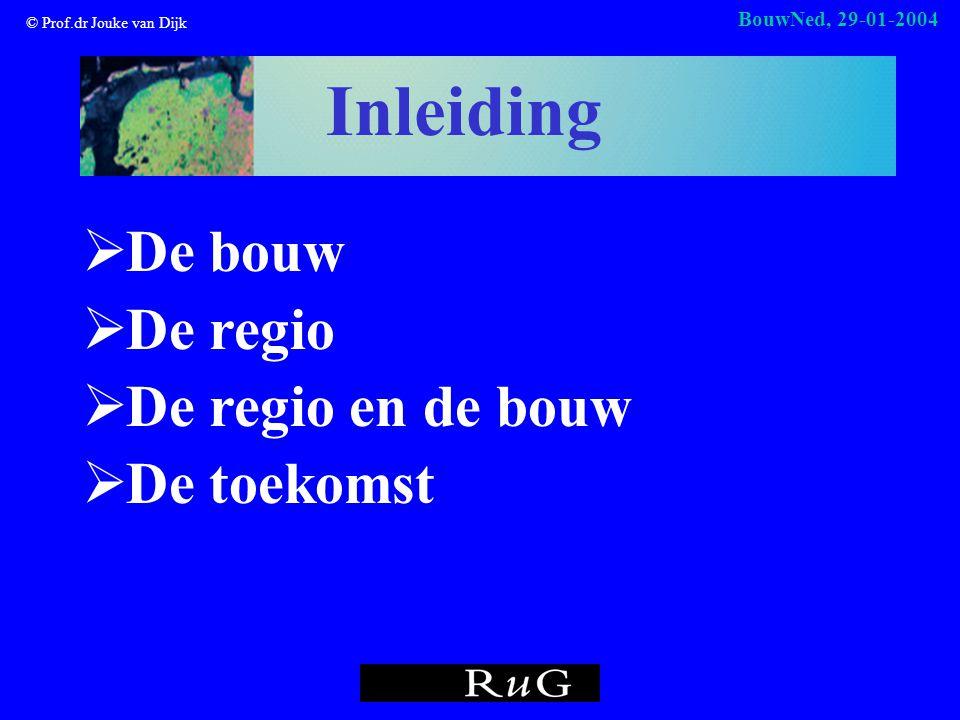 © Prof.dr Jouke van Dijk BouwNed, 29-01-2004 Inleiding  De bouw  De regio  De regio en de bouw  De toekomst