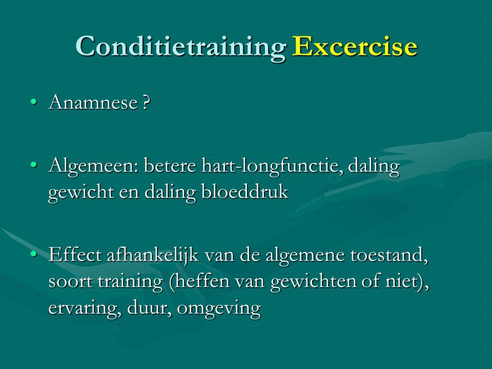 Conditietraining Excercise •Anamnese ? •Algemeen: betere hart-longfunctie, daling gewicht en daling bloeddruk •Effect afhankelijk van de algemene toes