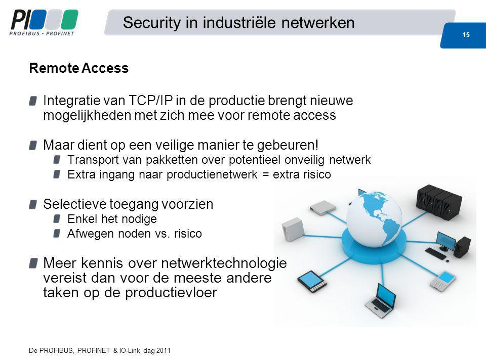 De PROFIBUS, PROFINET & IO-Link dag 2011 15 Security in industriële netwerken Integratie van TCP/IP in de productie brengt nieuwe mogelijkheden met zi