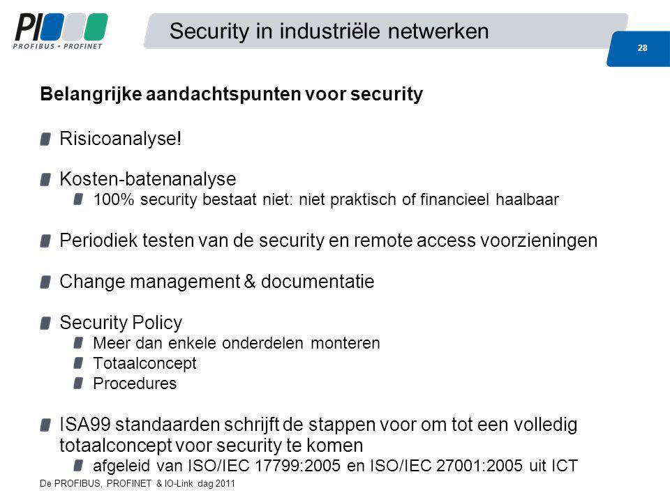 De PROFIBUS, PROFINET & IO-Link dag 2011 28 Security in industriële netwerken Risicoanalyse! Kosten-batenanalyse 100% security bestaat niet: niet prak