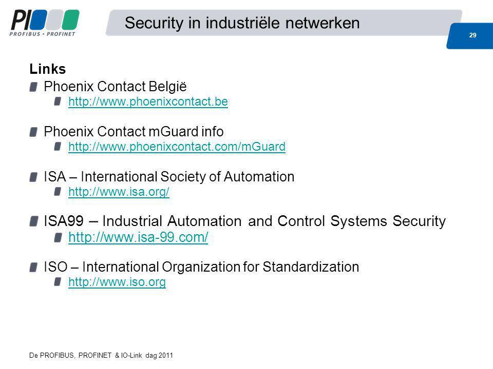 De PROFIBUS, PROFINET & IO-Link dag 2011 29 Security in industriële netwerken Phoenix Contact België http://www.phoenixcontact.be Phoenix Contact mGua