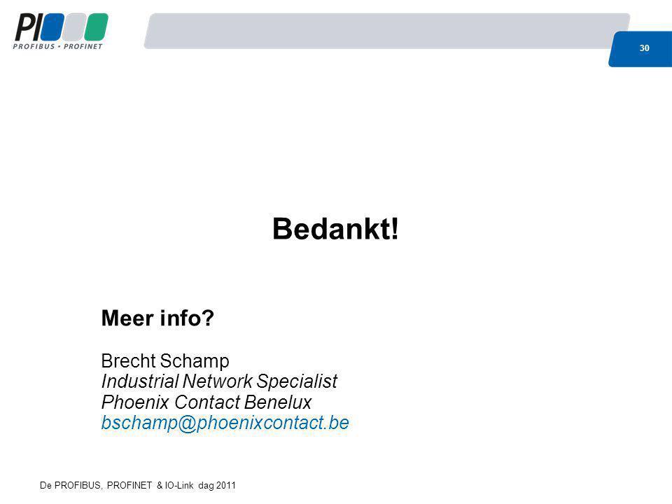 Bedankt! Meer info? Brecht Schamp Industrial Network Specialist Phoenix Contact Benelux bschamp@phoenixcontact.be 30 De PROFIBUS, PROFINET & IO-Link d