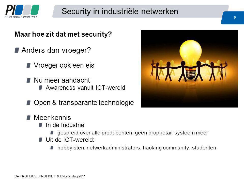 De PROFIBUS, PROFINET & IO-Link dag 2011 5 Security in industriële netwerken Anders dan vroeger? Vroeger ook een eis Nu meer aandacht Awareness vanuit