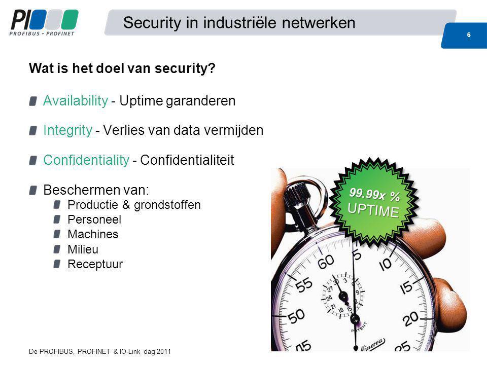 De PROFIBUS, PROFINET & IO-Link dag 2011 7 Security in industriële netwerken Andere prioriteiten - (A)vailability, (I)ntegrity, (C)onfidentiality ICT: C-I-A Industrie: A-I-C Updates: niet (don't touch a running system) of vertraagd Bij aanval niet onmiddellijk platgooien Realtime eisen belangrijker Ander soort data Locatie security hardware ICT: Centraal Firewall waar internet binnen komt Industrie: Decentraal Zo dicht mogelijk tegen de machine Security: ICT vs.