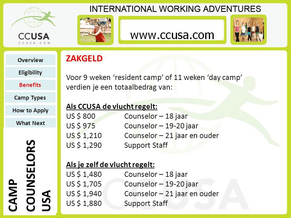Voor 9 weken 'resident camp' of 11 weken 'day camp' verdien je een totaalbedrag van: Als CCUSA de vlucht regelt: US $ 800Counselor – 18 jaar US $ 975C