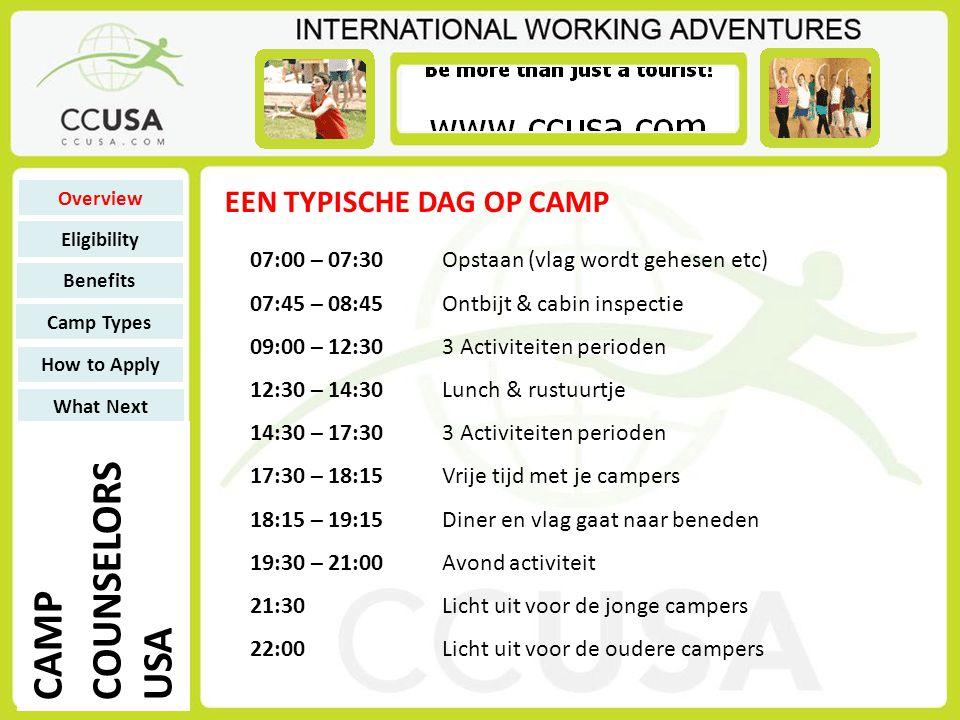 07:00 – 07:30 Opstaan (vlag wordt gehesen etc) 07:45 – 08:45 Ontbijt & cabin inspectie 09:00 – 12:30 3 Activiteiten perioden 12:30 – 14:30 Lunch & rustuurtje 14:30 – 17:30 3 Activiteiten perioden 17:30 – 18:15 Vrije tijd met je campers 18:15 – 19:15 Diner en vlag gaat naar beneden 19:30 – 21:00 Avond activiteit 21:30 Licht uit voor de jonge campers 22:00 Licht uit voor de oudere campers EEN TYPISCHE DAG OP CAMP Overview Eligibility Benefits Camp Types How to Apply What Next CAMP COUNSELORS USA