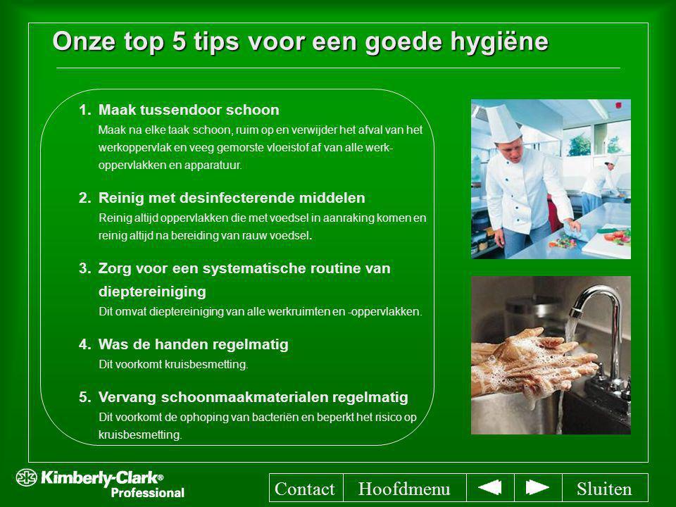 Onze top 5 tips voor een goede hygiëne 1. 1.Maak tussendoor schoon Maak na elke taak schoon, ruim op en verwijder het afval van het werkoppervlak en v