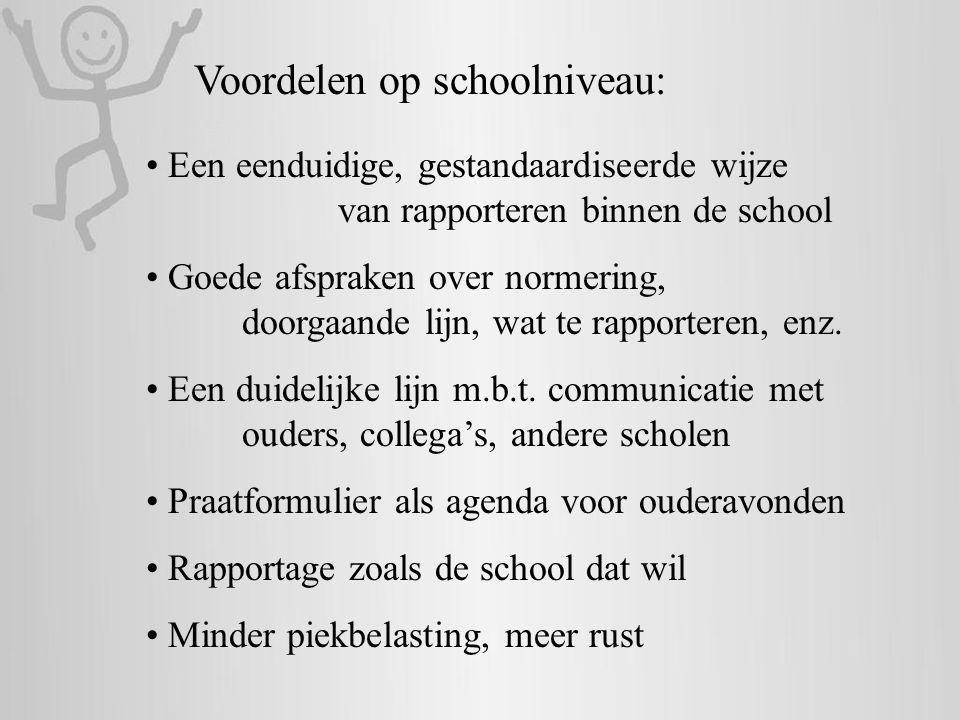 Voordelen op schoolniveau: • Een eenduidige, gestandaardiseerde wijze van rapporteren binnen de school • Goede afspraken over normering, doorgaande li