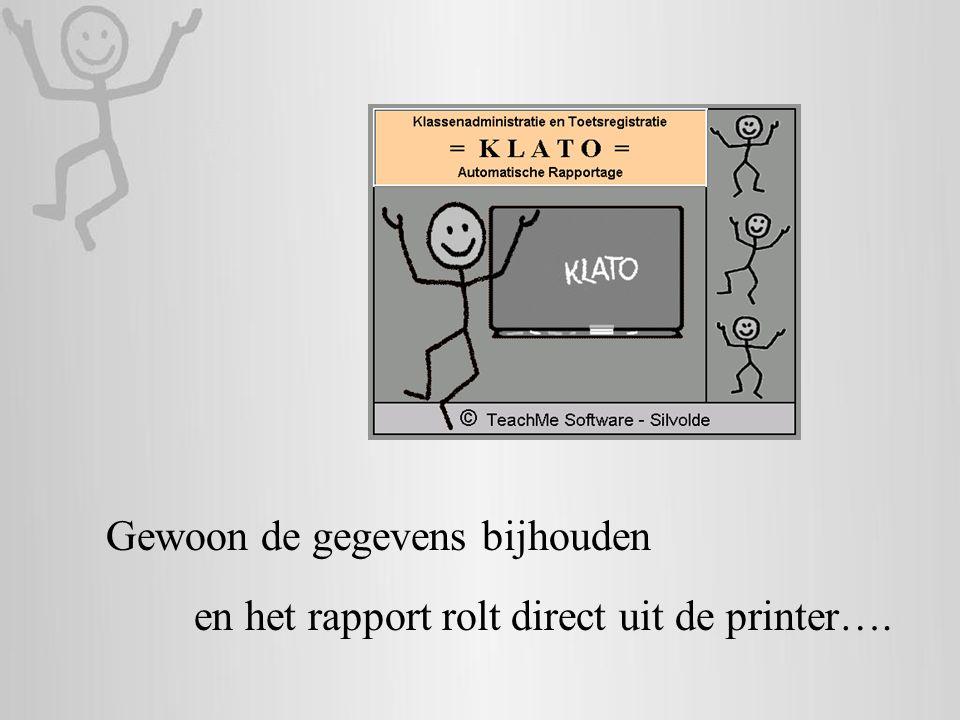 en het rapport rolt direct uit de printer…. Gewoon de gegevens bijhouden Klato