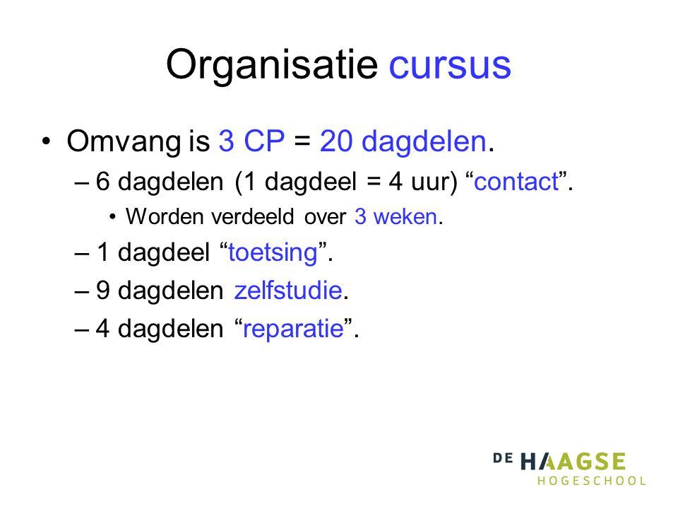Organisatie cursus •Omvang is 3 CP = 20 dagdelen. –6 dagdelen (1 dagdeel = 4 uur) contact .
