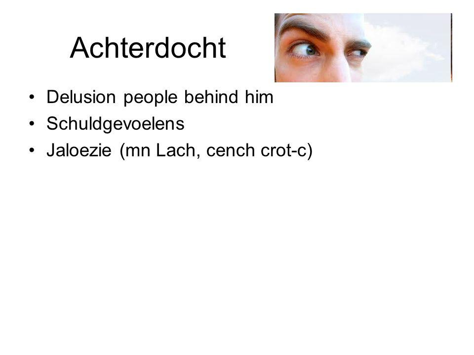 Achterdocht •Delusion people behind him •Schuldgevoelens •Jaloezie (mn Lach, cench crot-c)