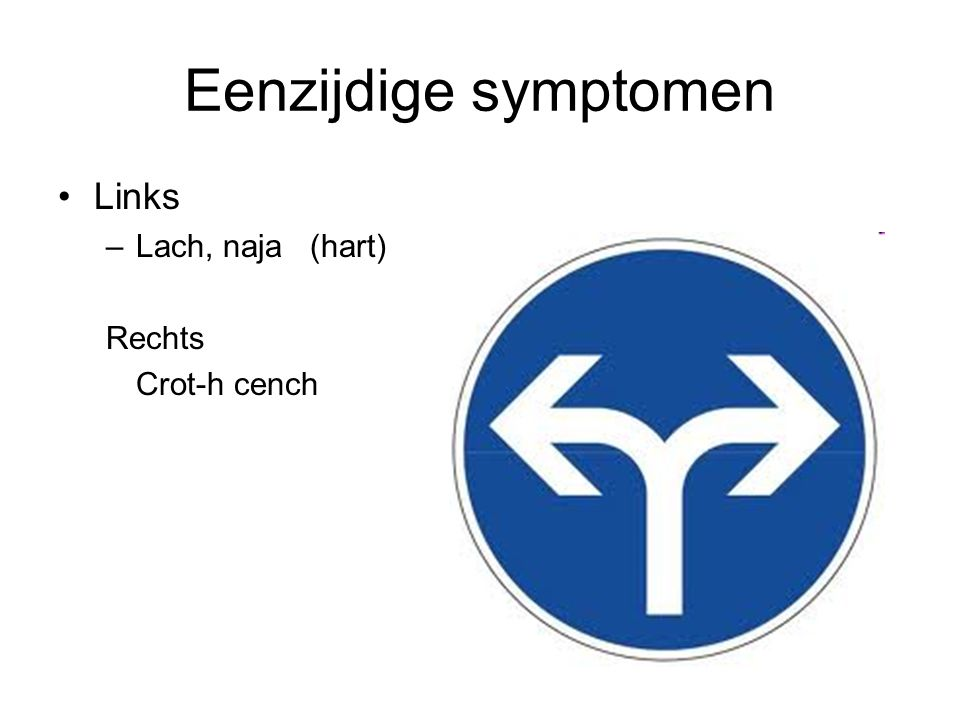 Eenzijdige symptomen •Links –Lach, naja (hart) Rechts Crot-h cench