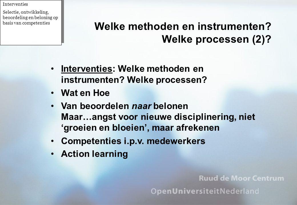 •Interventies: Welke methoden en instrumenten? Welke processen? •Wat en Hoe •Van beoordelen naar belonen Maar…angst voor nieuwe disciplinering, niet '