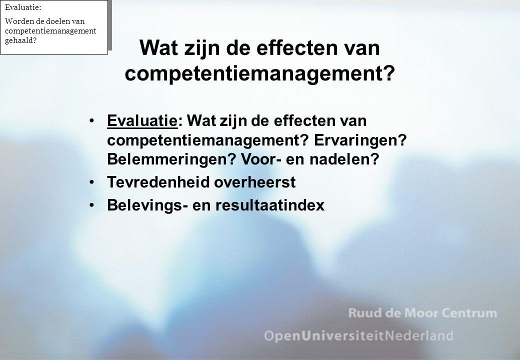•Evaluatie: Wat zijn de effecten van competentiemanagement? Ervaringen? Belemmeringen? Voor- en nadelen? •Tevredenheid overheerst •Belevings- en resul