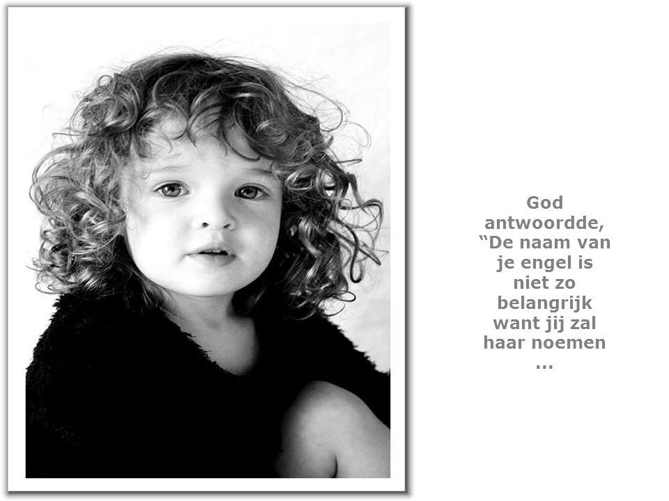 God, kan u me nog vlug vertellen wat de naam van mijn engel is?!