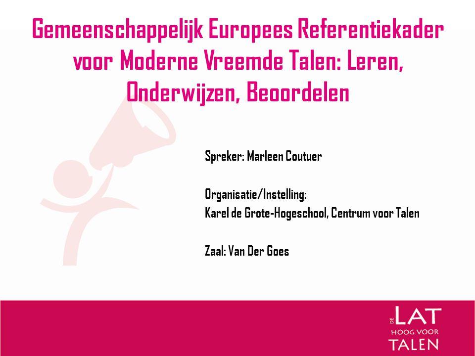 Bronnen  Council of Europe: Common European Framework of Reference for Languages: http://www.coe.int/t/dg4/linguistic/CADRE_EN.asphttp://www.coe.int/t/dg4/linguistic/CADRE_EN.asp  Council of Europe: European Language Portfolio http://www.coe.int/t/dg4/portfolio/Default.asp?L=E&M=/main_pa ges/welcome.html  Vertaling van het Gemeenschappelijk Europees Referentiekader onder auspiciën van de Nederlandse Taalunie: http://taalunieversum.org/onderwijs/publicaties/gemeenschappeli jk_europees_referentiekader/ http://taalunieversum.org/onderwijs/publicaties/gemeenschappeli jk_europees_referentiekader/