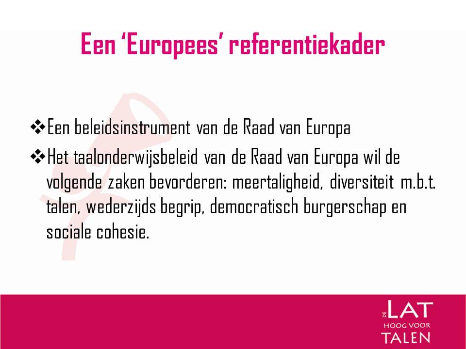 Een 'Europees' referentiekader  Een beleidsinstrument van de Raad van Europa  Het taalonderwijsbeleid van de Raad van Europa wil de volgende zaken b