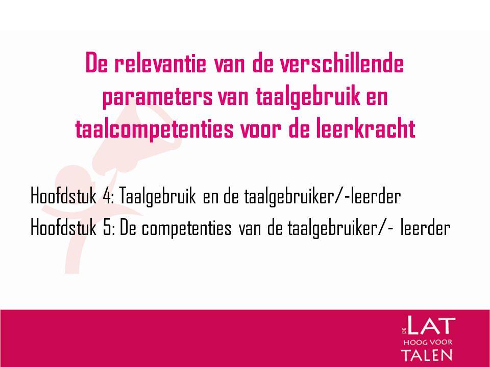 De relevantie van de verschillende parameters van taalgebruik en taalcompetenties voor de leerkracht Hoofdstuk 4: Taalgebruik en de taalgebruiker/-lee