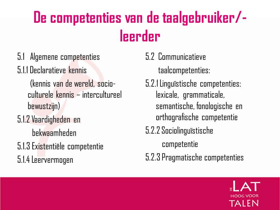 De competenties van de taalgebruiker/- leerder 5.1 Algemene competenties 5.1.1 Declaratieve kennis (kennis van de wereld, socio- culturele kennis – in