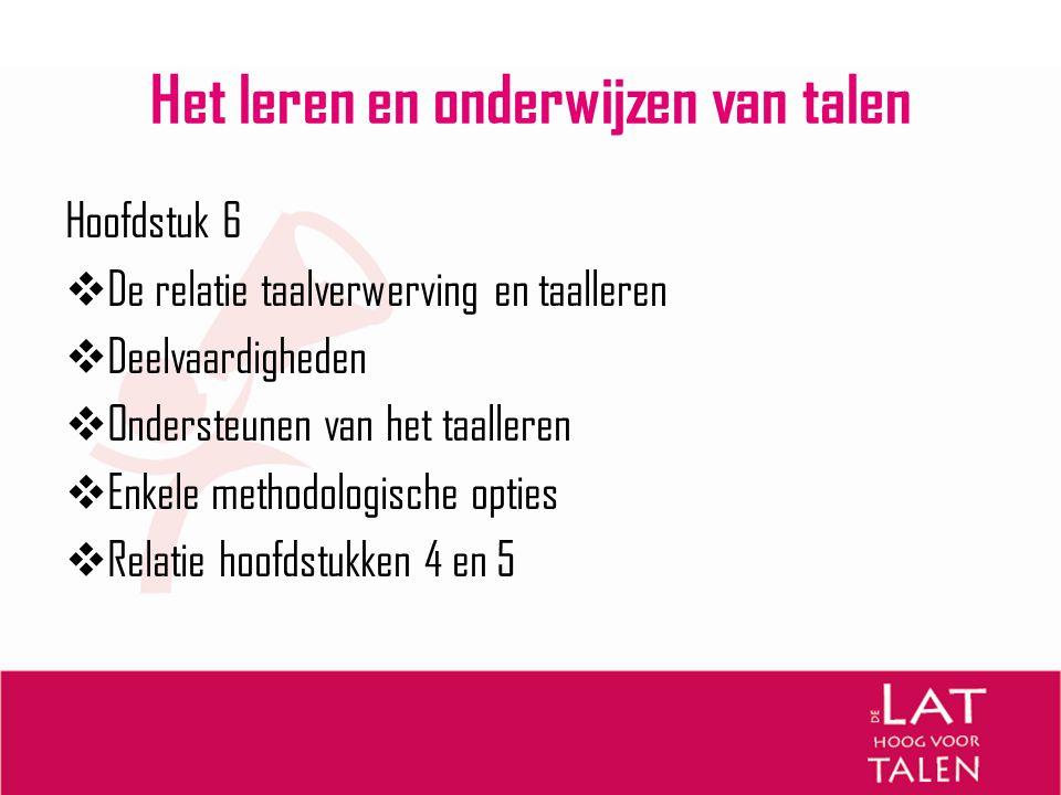 Het leren en onderwijzen van talen Hoofdstuk 6  De relatie taalverwerving en taalleren  Deelvaardigheden  Ondersteunen van het taalleren  Enkele m