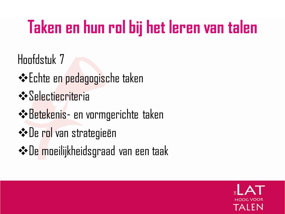 Taken en hun rol bij het leren van talen Hoofdstuk 7  Echte en pedagogische taken  Selectiecriteria  Betekenis- en vormgerichte taken  De rol van