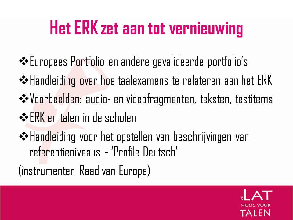 Het ERK zet aan tot vernieuwing  Europees Portfolio en andere gevalideerde portfolio's  Handleiding over hoe taalexamens te relateren aan het ERK 