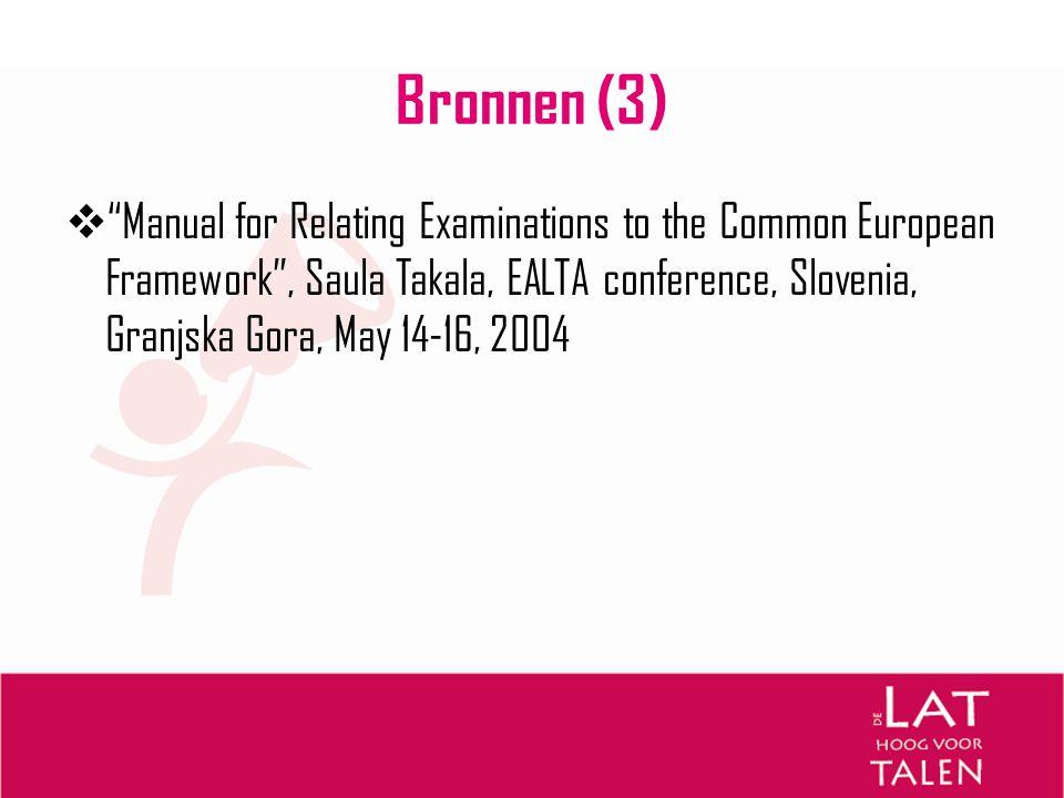 "Bronnen (3)  ""Manual for Relating Examinations to the Common European Framework"", Saula Takala, EALTA conference, Slovenia, Granjska Gora, May 14-16,"