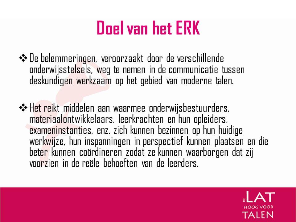 Het ERK heeft geleid tot  Gemeenschappelijke basis > doorzichtigheid > internationale samenwerking  Objectieve criteria beschrijving taalvaardigheid > wederzijdse erkenning kwalificaties > mobiliteit in Europa > focus op gemeenschappelijke referentieniveaus
