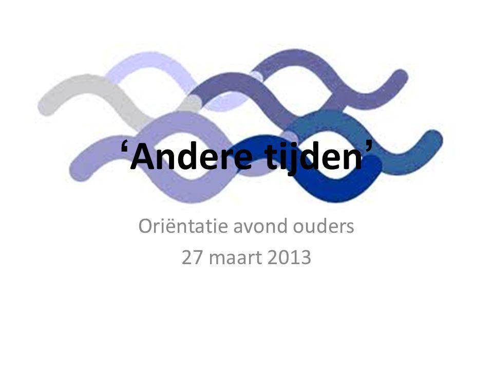 'Andere tijden' Oriëntatie avond ouders 27 maart 2013