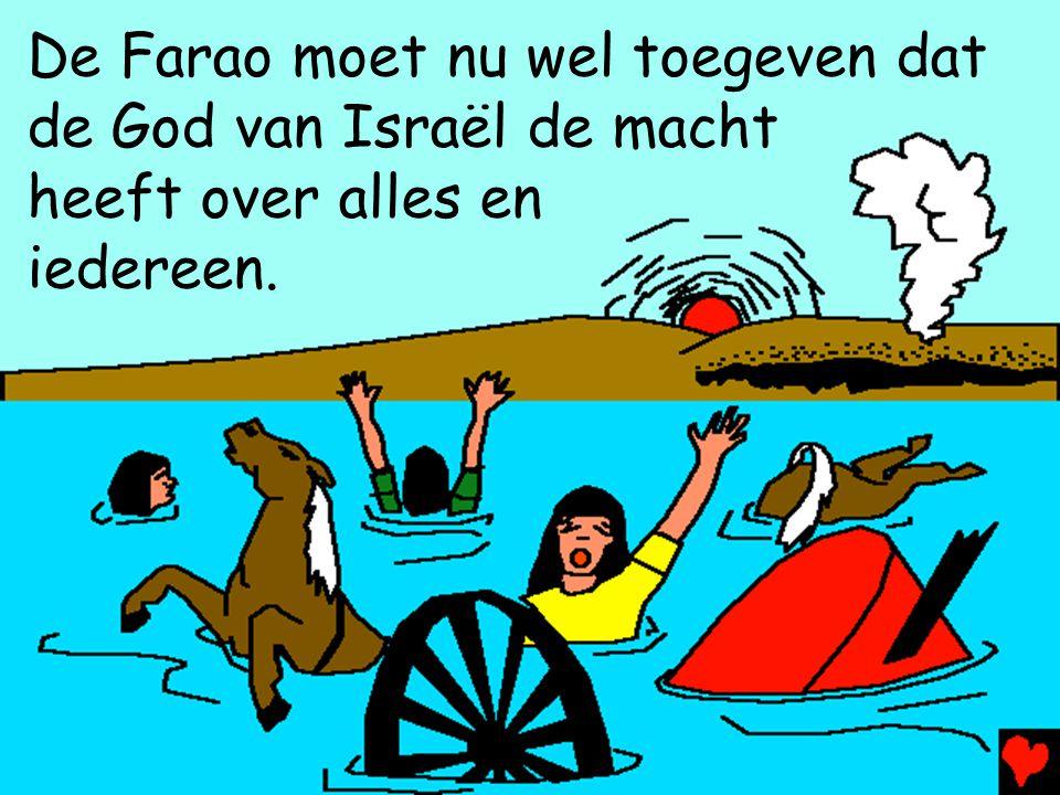 De Farao moet nu wel toegeven dat de God van Israël de macht heeft over alles en iedereen.