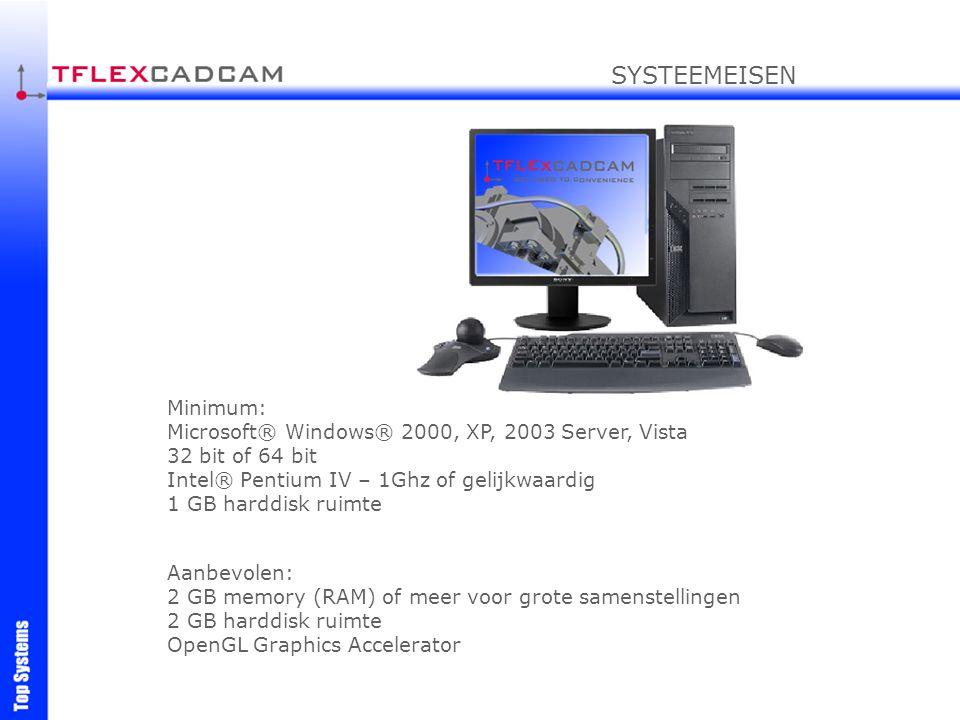 Minimum: Microsoft® Windows® 2000, XP, 2003 Server, Vista 32 bit of 64 bit Intel® Pentium IV – 1Ghz of gelijkwaardig 1 GB harddisk ruimte Aanbevolen: