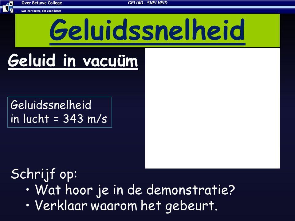 Geluidssnelheid Geluid in vacuüm Schrijf op: • Wat hoor je in de demonstratie? • Verklaar waarom het gebeurt. Geluidssnelheid in lucht = 343 m/s GELUI